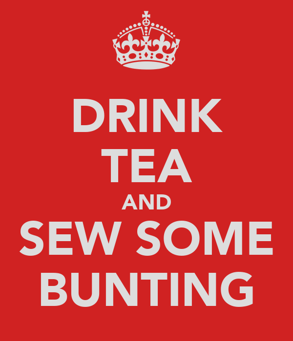 DRINK TEA AND SEW SOME BUNTING