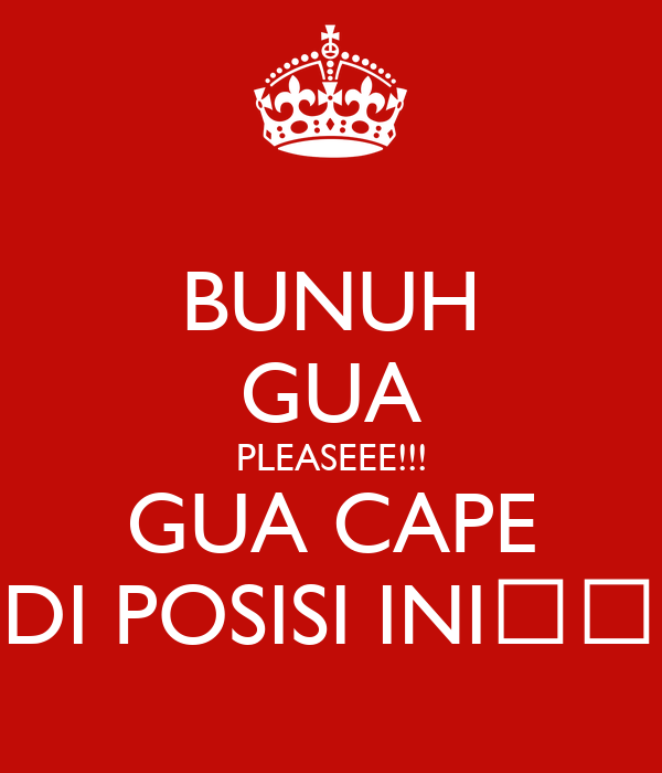 BUNUH GUA PLEASEEE!!! GUA CAPE DI POSISI INI😭😭