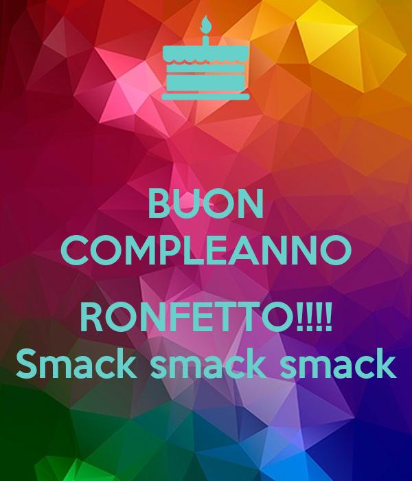 BUON COMPLEANNO  RONFETTO!!!! Smack smack smack