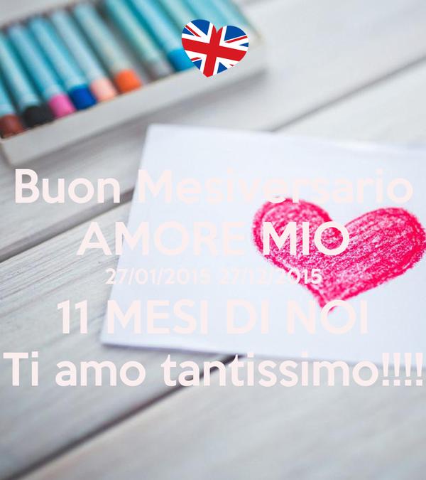 Buon Mesiversario AMORE MIO 27/01/2015 27/12/2015 11 MESI DI NOI Ti amo tantissimo!!!!