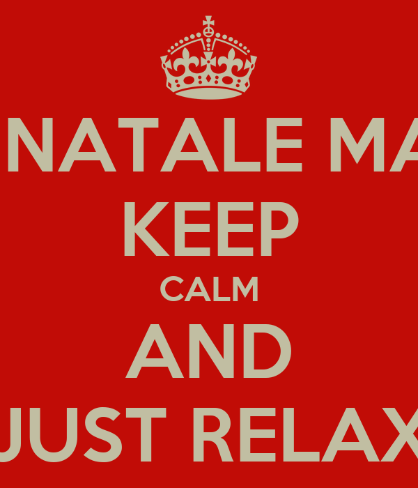 BUON NATALE MAMMA  KEEP CALM AND JUST RELAX