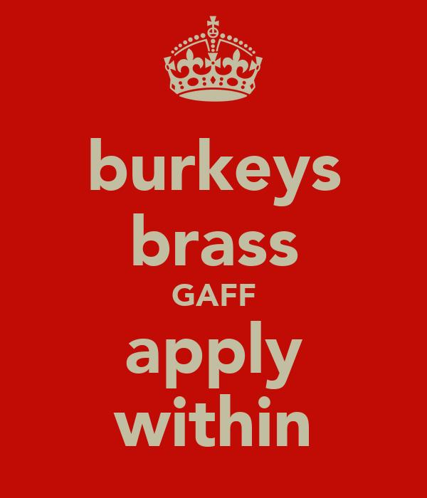 burkeys brass GAFF apply within