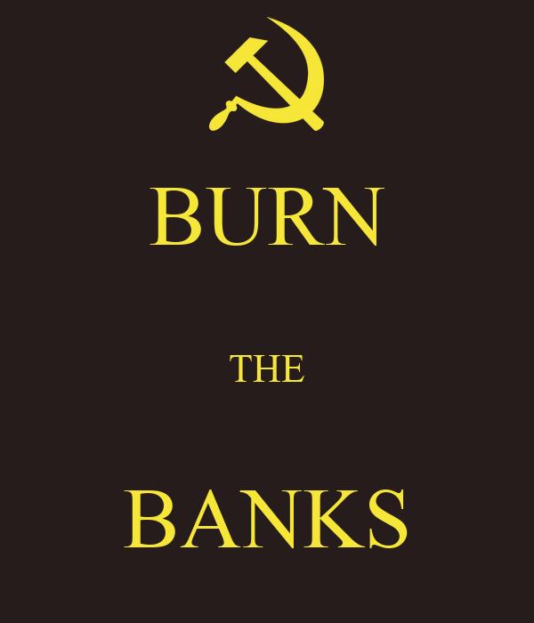 BURN  THE  BANKS