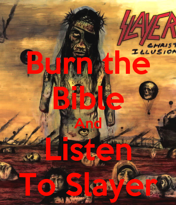 Burn the Bible And Listen To Slayer