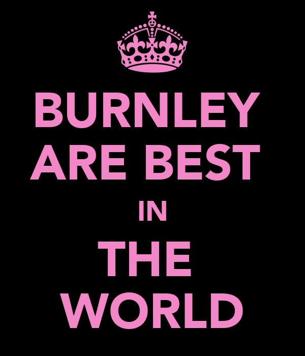 BURNLEY  ARE BEST  IN THE  WORLD