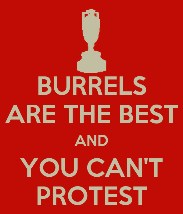 BURRELS ARE THE BEST AND YOU CAN'T PROTEST