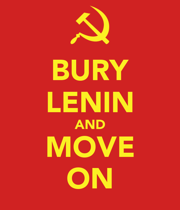 BURY LENIN AND MOVE ON