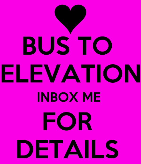 BUS TO  ELEVATION INBOX ME  FOR  DETAILS