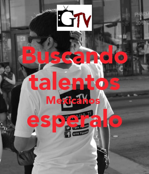 Buscando talentos Mexicanos  esperalo