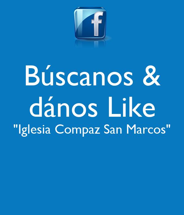 "Búscanos & dános Like ""Iglesia Compaz San Marcos"""