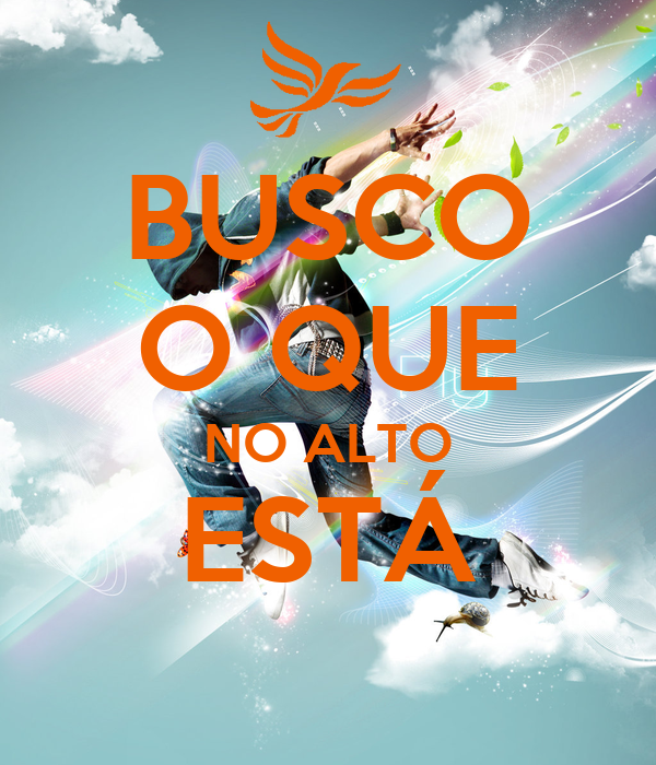 BUSCO O QUE NO ALTO ESTÁ