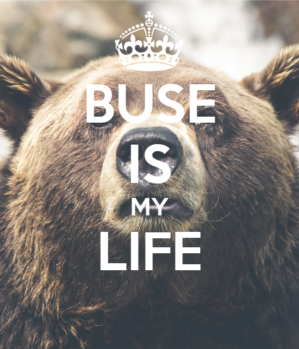 BUSE IS MY LIFE