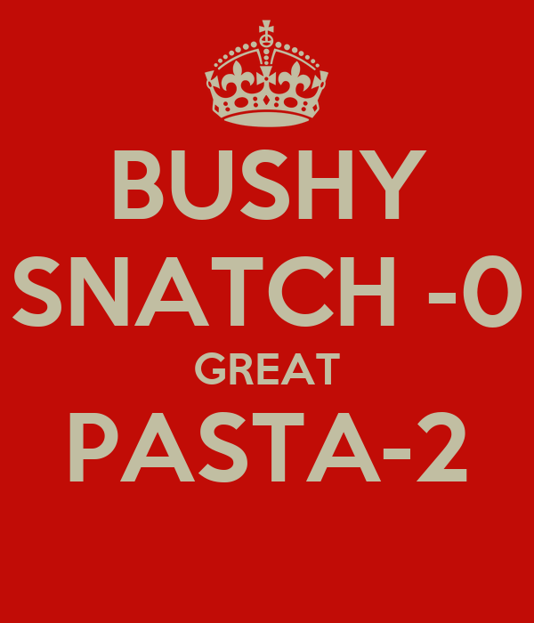 BUSHY SNATCH -0 GREAT PASTA-2