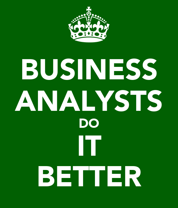 BUSINESS ANALYSTS DO IT BETTER