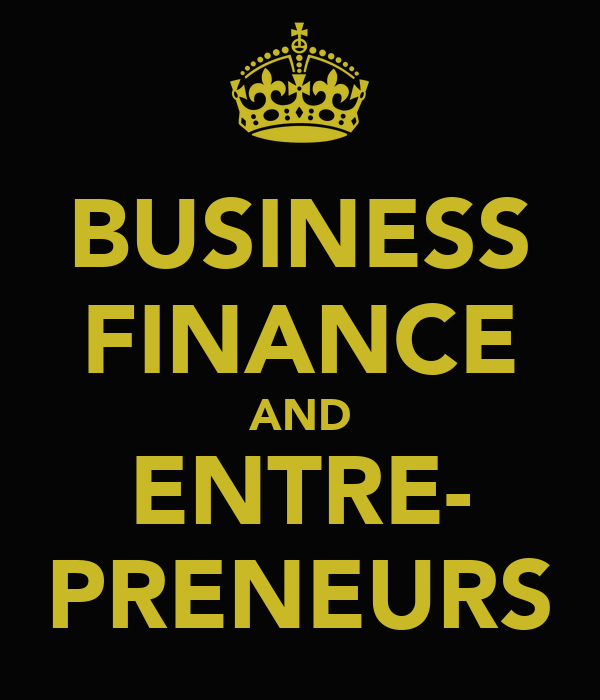 BUSINESS FINANCE AND ENTRE- PRENEURS