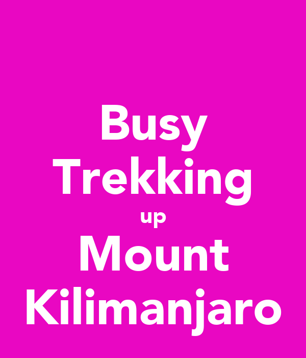 Busy Trekking up Mount Kilimanjaro