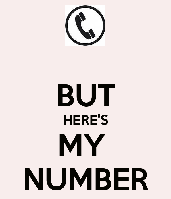 BUT HERE'S MY  NUMBER
