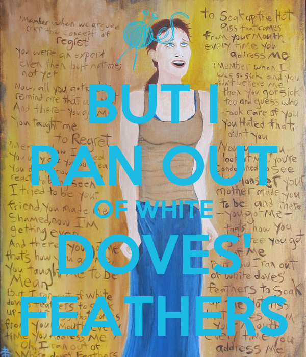 BUT I RAN OUT OF WHITE DOVES' FEATHERS