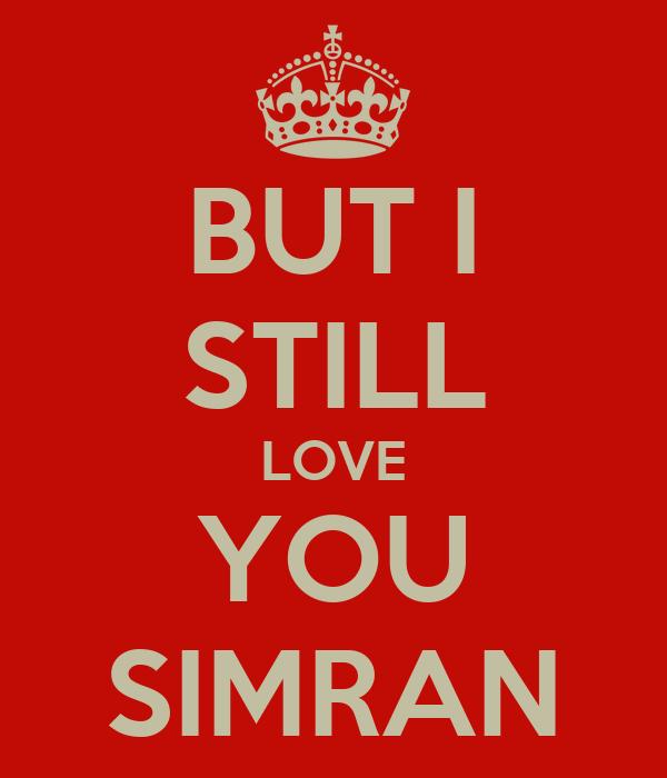 BUT I STILL LOVE YOU SIMRAN