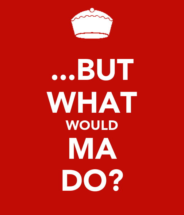 ...BUT WHAT WOULD MA DO?
