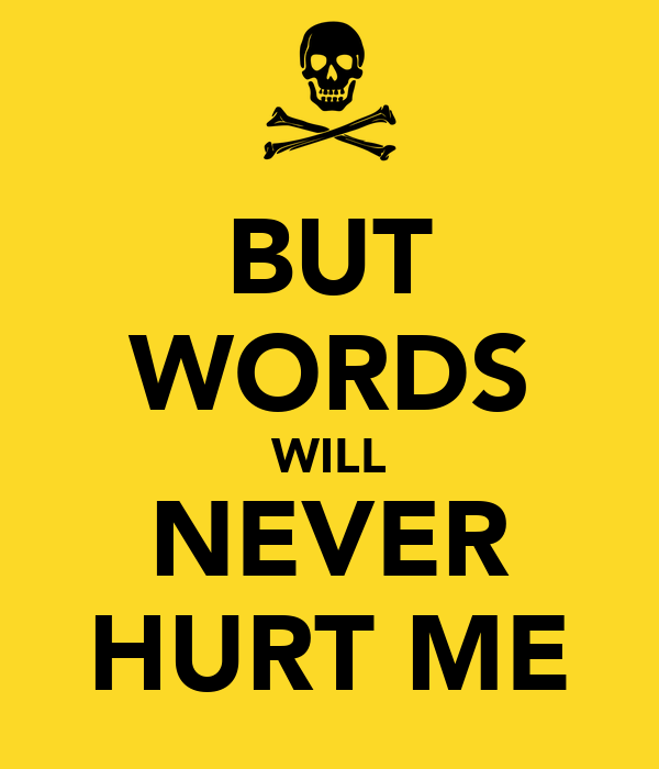 BUT WORDS WILL NEVER HURT ME