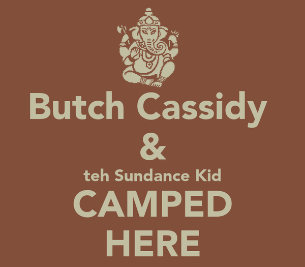 Butch Cassidy  & teh Sundance Kid CAMPED HERE