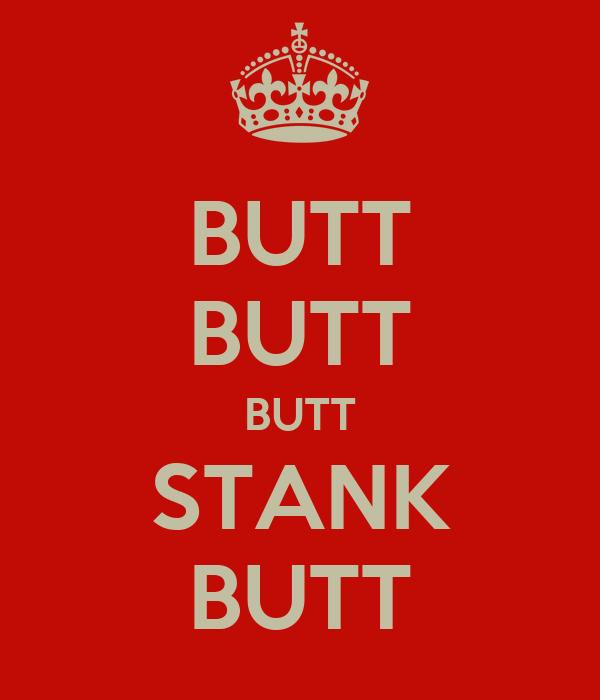 BUTT BUTT BUTT STANK BUTT