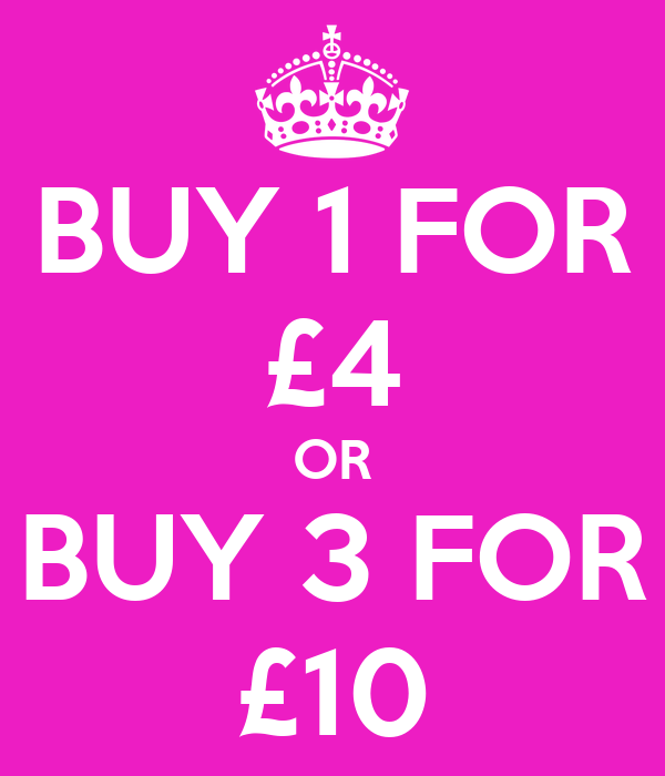 BUY 1 FOR £4 OR BUY 3 FOR £10