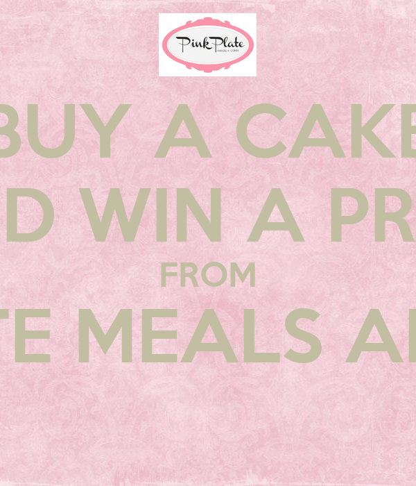 BUY A CAKE AND WIN A PRIZE FROM PINK PLATE MEALS AND CAKES