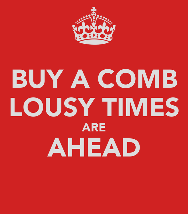 BUY A COMB LOUSY TIMES ARE AHEAD