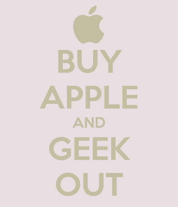 BUY APPLE AND GEEK OUT
