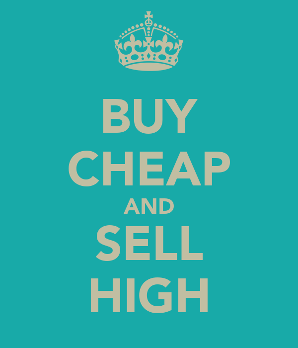 BUY CHEAP AND SELL HIGH