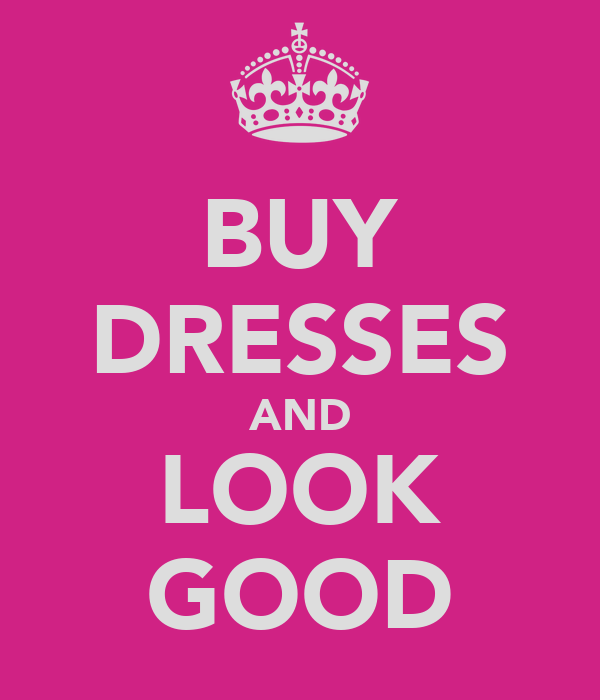 BUY DRESSES AND LOOK GOOD