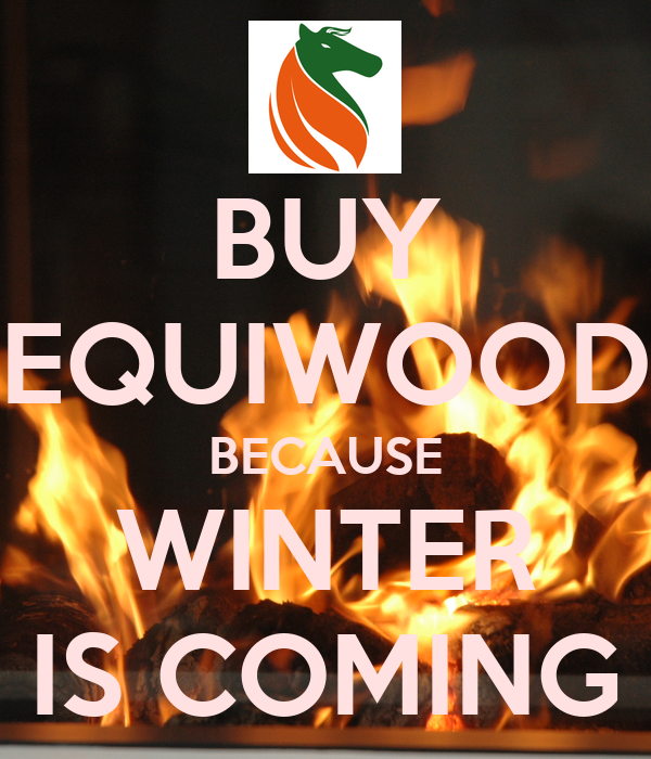 BUY EQUIWOOD BECAUSE WINTER IS COMING