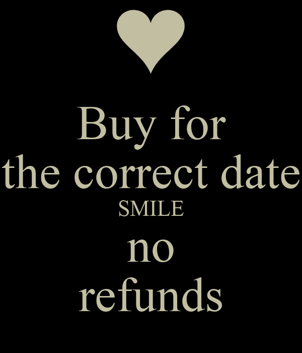 Buy for the correct date SMILE no refunds