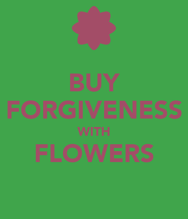 BUY FORGIVENESS WITH FLOWERS
