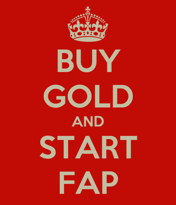 BUY GOLD AND START FAP