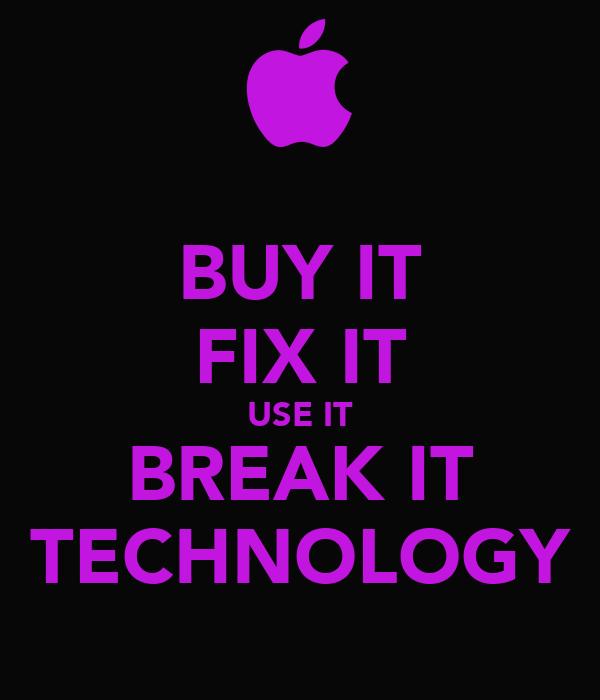 BUY IT FIX IT USE IT BREAK IT TECHNOLOGY
