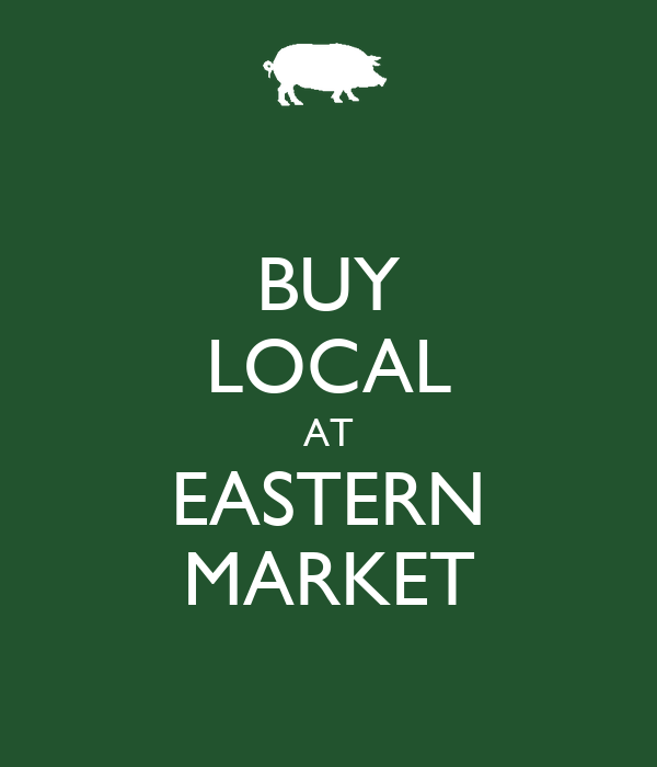 BUY LOCAL AT EASTERN MARKET