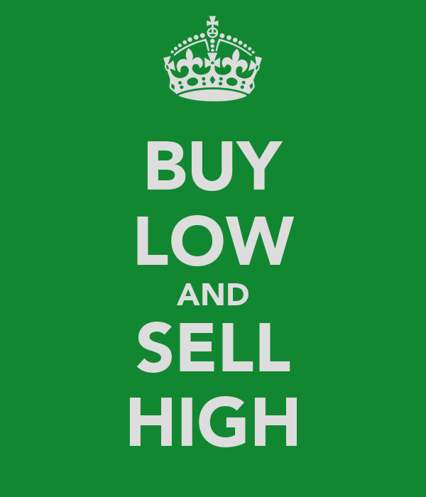 BUY LOW AND SELL HIGH