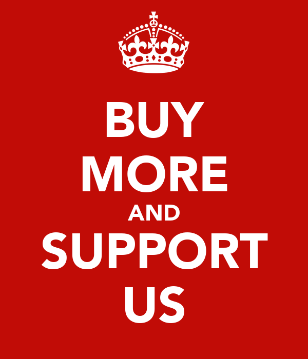 BUY MORE AND SUPPORT US