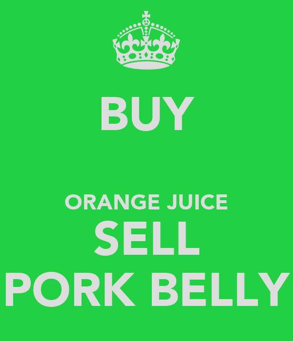 BUY  ORANGE JUICE SELL PORK BELLY