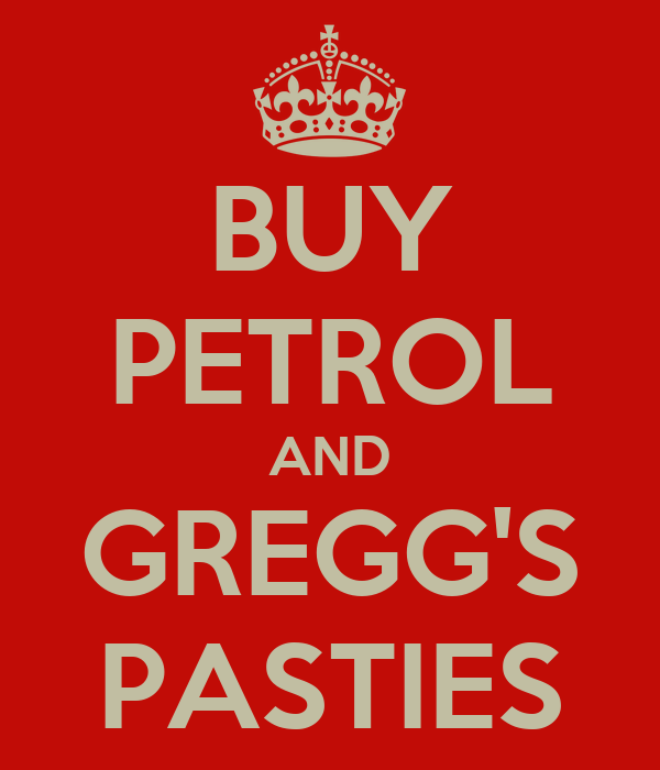 BUY PETROL AND GREGG'S PASTIES