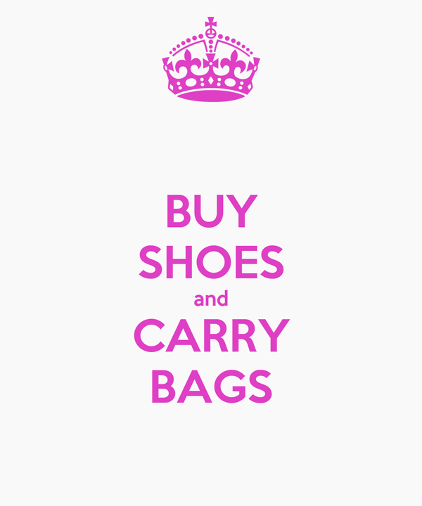 BUY SHOES and CARRY BAGS
