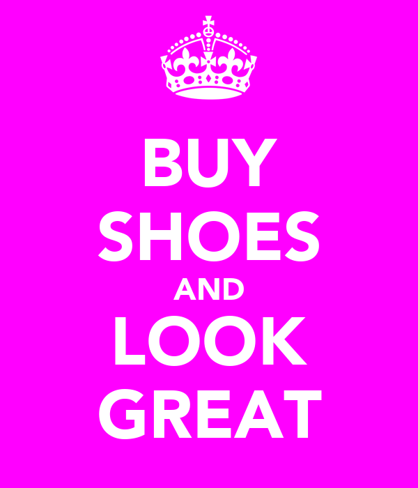 BUY SHOES AND LOOK GREAT