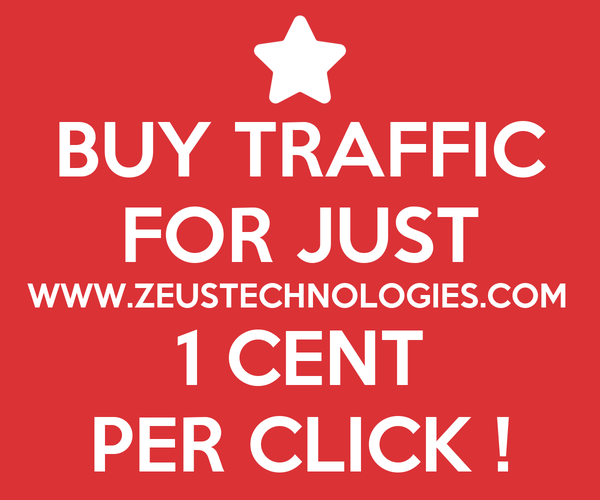 BUY TRAFFIC FOR JUST WWW.ZEUSTECHNOLOGIES.COM 1 CENT PER CLICK !