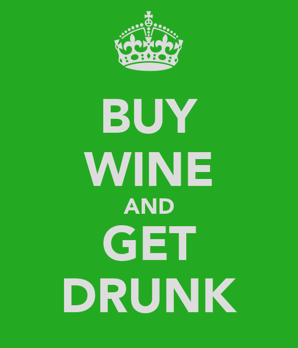 BUY WINE AND GET DRUNK