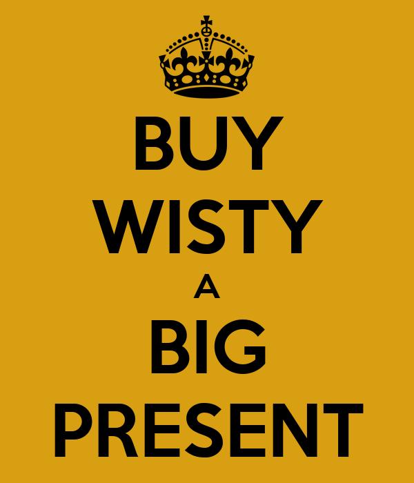 BUY WISTY A BIG PRESENT