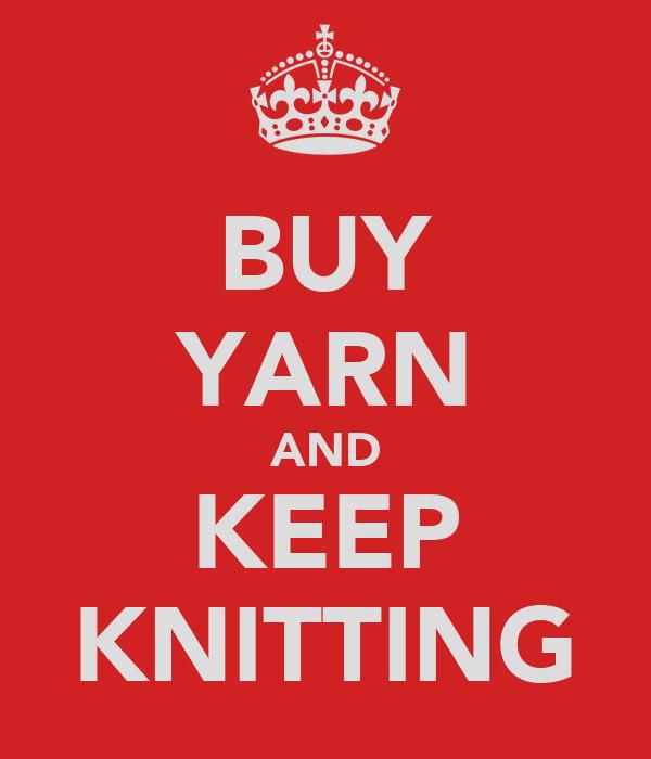 BUY YARN AND KEEP KNITTING