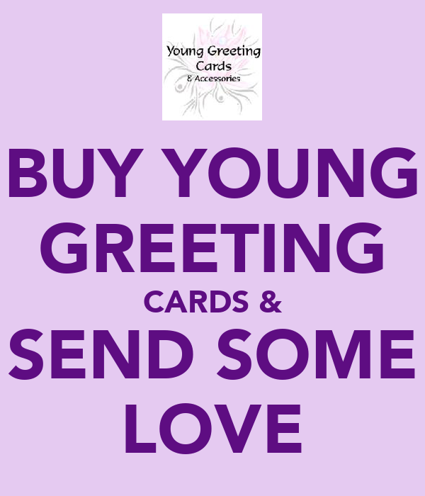 BUY YOUNG GREETING CARDS & SEND SOME LOVE